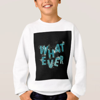 Teal Blue Whatever Sweatshirt