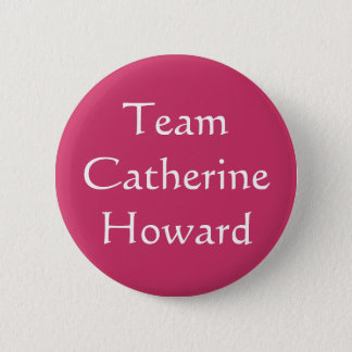 Team Catherine Howard 2 Inch Round Button