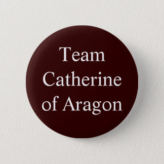 Team Catherine of Aragon 2 Inch Round Button