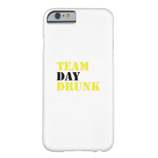 Team Day Drunk Funny drinking drinker Gift Barely There iPhone 6 Case