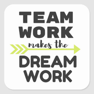 Team Work Makes the Dream Work Square Sticker