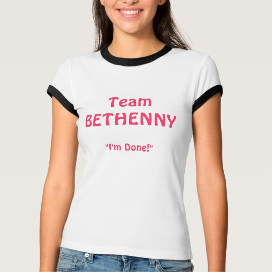 "TeamBETHENNY , ""I'm Done!"" T-Shirt"