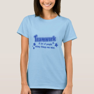 Teamwork  A lot of people doing things my way T-Shirt