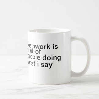 Teamwork is a lot of people doing what I say Basic White Mug