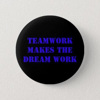 Teamwork Makes The Dream Work! 2 Inch Round Button