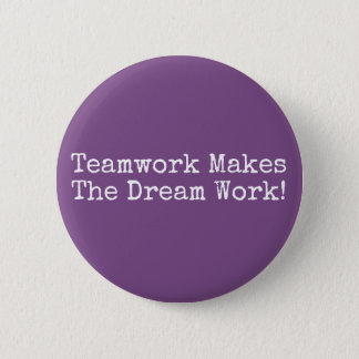 Teamwork Makes The Dream Work! 2 Inch Round Button