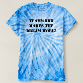 Teamwork Makes The Dream Work! T-shirt