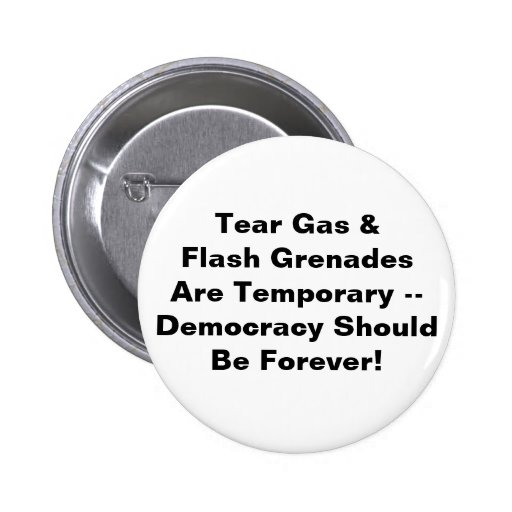 Tear Gas Temporary, Democracy Forever Pinback Button