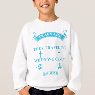 tears+are+prayers sweatshirt