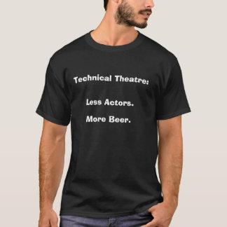Technical Theatre: Less Actors, More Beer. T-Shirt