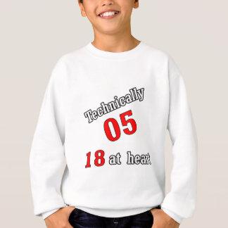 Technically 05, 18 at heart sweatshirt