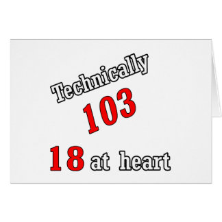 Technically 103, 18 at heart card