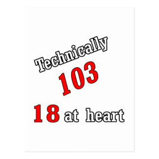 Technically 103, 18 at heart postcard