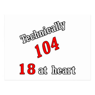 Technically 104, 18 at heart postcard