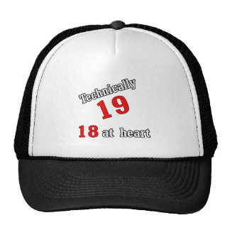 Technically 19, 18 at heart trucker hat