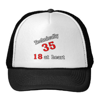 Technically 35, 18 at heart trucker hat