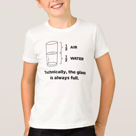Technically, The Glass Is Always Full T-shirts