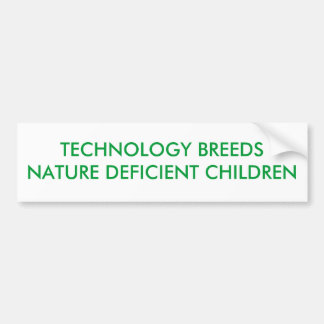 TECHNOLOGY BREEDS NATURE DEFICIENT CHILDREN BUMPER STICKER