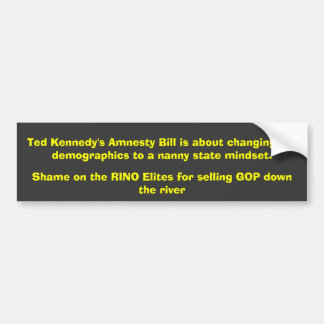 Ted Kennedy's Amnesty Bill is about changing th... Bumper Stickers