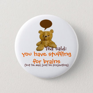 Ted said: you have stuffing for brains 2 inch round button