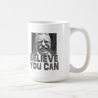 Teddy Roosevelt: Believe You Can Coffee Mug