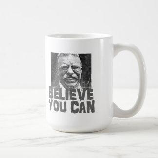 Teddy Roosevelt: Believe You Can Coffee Mug