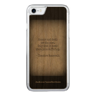 Teddy Roosevelt Quote - Absence & Death Carved iPhone 8/7 Case