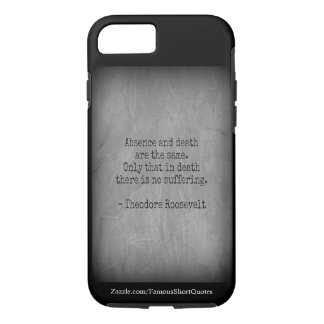 Teddy Roosevelt Quote - Absence & Death iPhone 8/7 Case