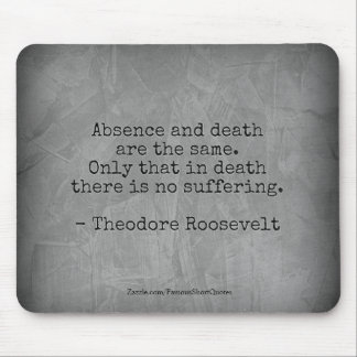 Teddy Roosevelt Quote - Absence & Death Mouse Pad