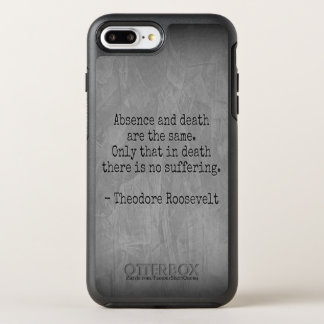 Teddy Roosevelt Quote - Absence & Death OtterBox Symmetry iPhone 8 Plus/7 Plus Case
