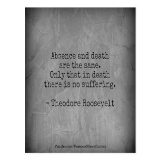 Teddy Roosevelt Quote - Absence & Death Postcard