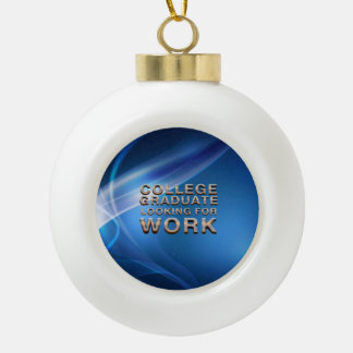 TEE College Grad Looking for Work Ceramic Ball Christmas Ornament