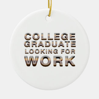 TEE College Graduate Looking for Work Round Ceramic Ornament