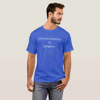 "Tee shirt ""Procrastination in progress"""