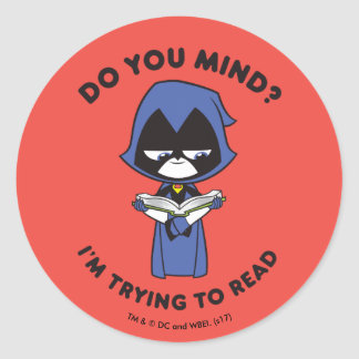 "Teen Titans Go! | Raven ""I'm Trying To Read"" Classic Round Sticker"