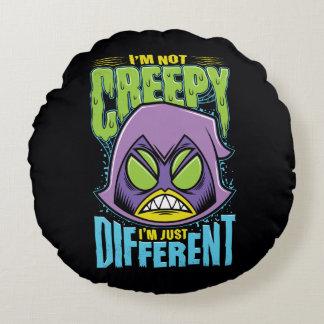"Teen Titans Go! | Raven ""Not Creepy I'm Different"" Round Pillow"