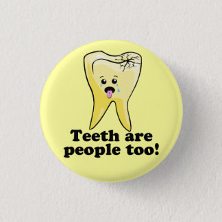 Teeth Are People Too! 1 Inch Round Button
