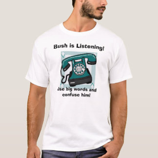 telephone, Bush is Listening!, Use big words an... T-Shirt