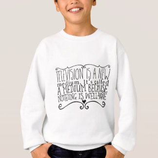 Television is a new medium. It's called a medium Sweatshirt