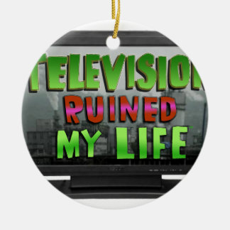 TELEVISION RUINED MY LIFE (YaWNMoWeR) Ceramic Ornament