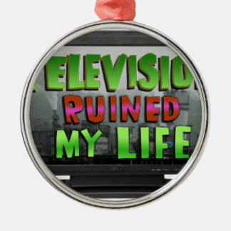 TELEVISION RUINED MY LIFE (YaWNMoWeR) Metal Ornament