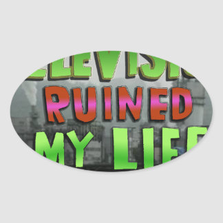 TELEVISION RUINED MY LIFE (YaWNMoWeR) Oval Sticker