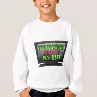 TELEVISION RUINED MY LIFE (YaWNMoWeR) Sweatshirt