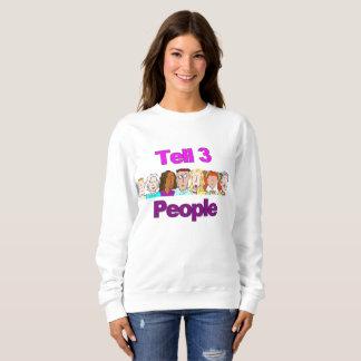 Tell 3 People Sweatshirt