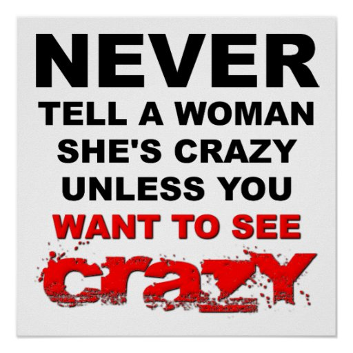 Tell a Woman She's Crazy Funny Poster