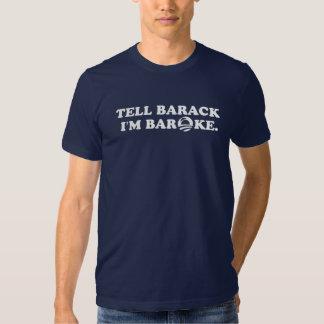 Tell Barack I'm BAROKE. T Shirts