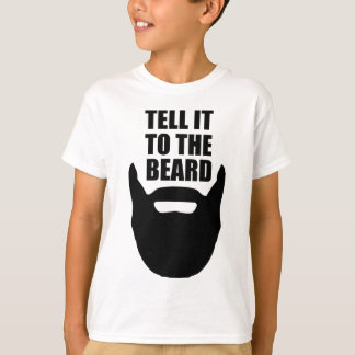 Tell it to the beard. T-Shirt