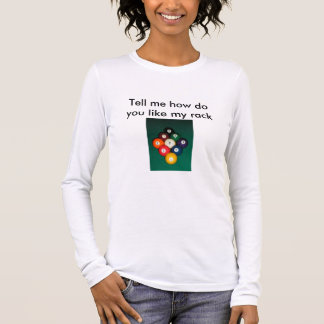 Tell me how do you like my rack long sleeve T-Shirt