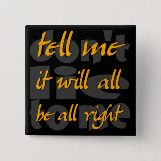 tell me it will all be all right 2 inch square button