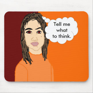 Tell Me What to Think and I'll Think It Mousepad